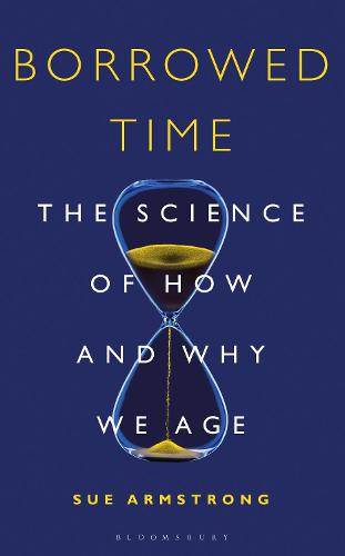 Borrowed Time: The Science of How and Why We Age (Hardback)