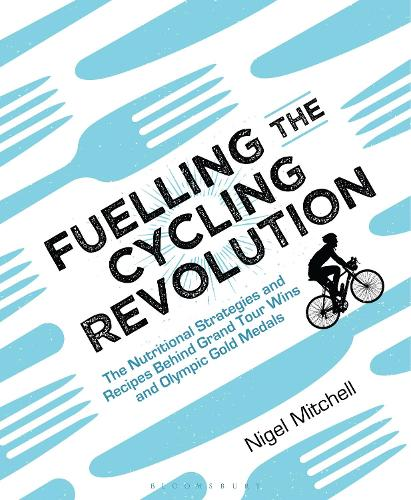 Fuelling the Cycling Revolution: The Nutritional Strategies and Recipes Behind Grand Tour Wins and Olympic Gold Medals (Paperback)
