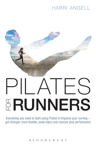 Pilates for Runners: Everything you need to start using Pilates to improve your running - get stronger, more flexible, avoid injury and improve your performance (Paperback)