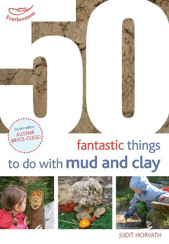 50 Fantastic Ideas for things to do with Mud and Clay - 50 Fantastic Ideas (Paperback)