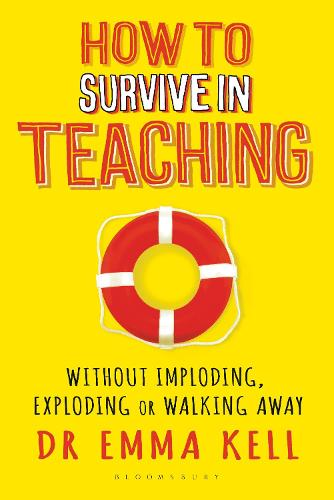 How to Survive in Teaching: Without imploding, exploding or walking away (Paperback)