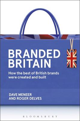 Branded Britain: How the Best of British Brands Were Created and Built (Paperback)