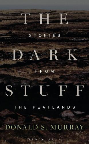 The Dark Stuff: Stories from the Peatlands (Hardback)