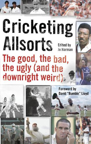 Cricketing Allsorts: The Good, The Bad, The Ugly (and The Downright Weird) (Hardback)