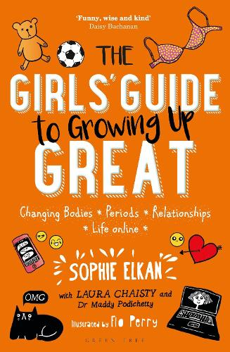 The Girls' Guide to Growing Up Great: Changing Bodies, Periods, Relationships, Life Online (Paperback)
