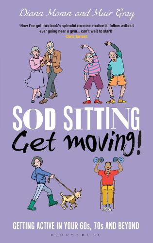Sod Sitting, Get Moving!: Getting Active in Your 60s, 70s and Beyond - Sod (Hardback)