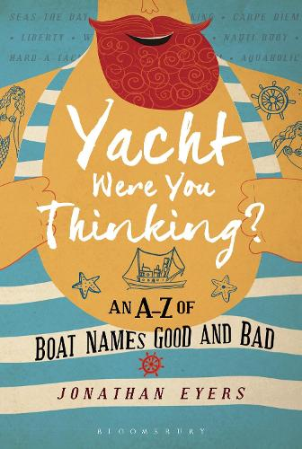 Yacht Were You Thinking?: An A-Z of Boat Names Good and Bad (Hardback)