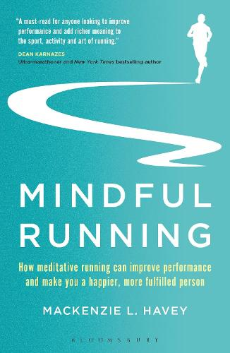 Mindful Running: How Meditative Running can Improve Performance and Make you a Happier, More Fulfilled Person (Paperback)