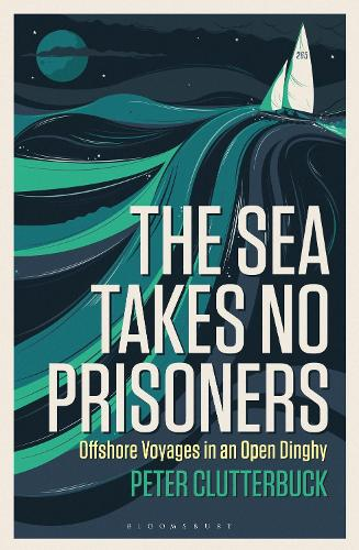 The Sea Takes No Prisoners: Offshore voyages in an open dinghy (Paperback)