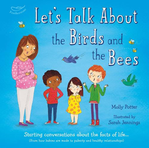 Let's Talk About the Birds and the Bees: Starting conversations about the facts of life (From how babies are made to puberty and healthy relationships) (Hardback)