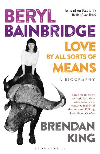 Beryl Bainbridge: Love by All Sorts of Means: A Biography (Paperback)