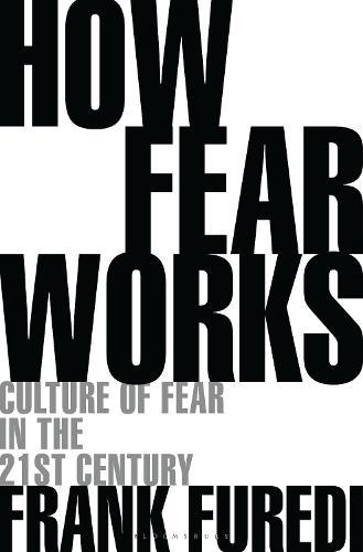 How Fear Works: Culture of Fear in the Twenty-First Century (Hardback)