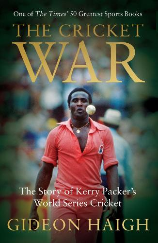 Cover The Cricket War: The Story of Kerry Packer's World Series Cricket