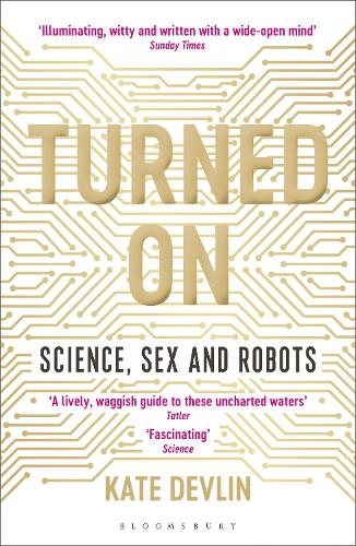 Turned On: Science, Sex and Robots (Paperback)