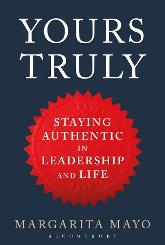 Yours Truly: Staying Authentic in Leadership and Life (Hardback)