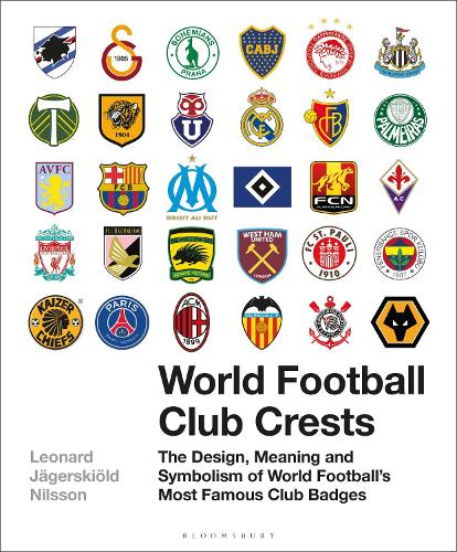 World Football Club Crests: The Design, Meaning and Symbolism of World Football's Most Famous Club Badges (Hardback)