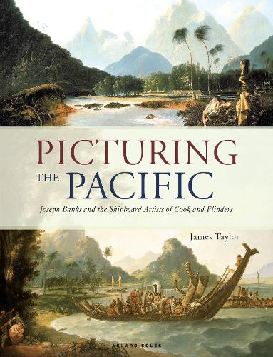Picturing the Pacific: Joseph Banks and the shipboard artists of Cook and Flinders (Hardback)