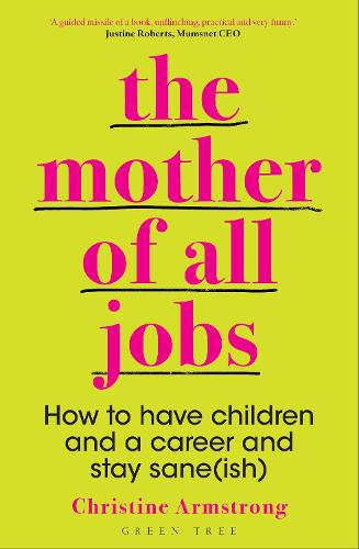 The Mother of All Jobs: How to Have Children and a Career and Stay Sane(ish) (Paperback)