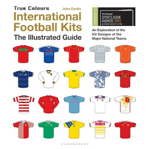 International Football Kits True Colours: The Illustrated Guide (Hardback)