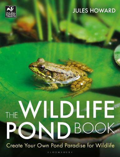 The Wildlife Pond Book: Create Your Own Pond Paradise for Wildlife - The Wildlife Trusts (Paperback)