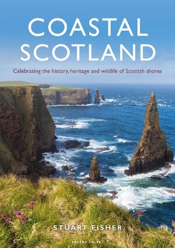 Coastal Scotland: Celebrating the History, Heritage and Wildlife of Scotland's Shores (Paperback)