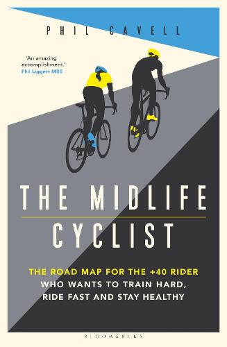 The Midlife Cyclist: The Road Map for the +40 Rider Who Wants to Train Harder, Ride Fast and Stay Healthy (Paperback)