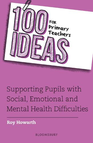 100 Ideas for Primary Teachers: Supporting Pupils with Social, Emotional and Mental Health Difficulties - 100 Ideas for Teachers (Paperback)