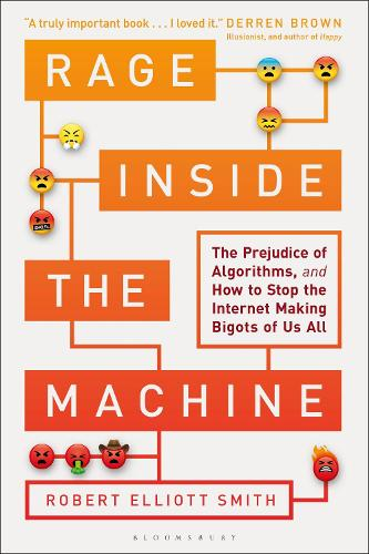 Rage Inside the Machine: The Prejudice of Algorithms, and How to Stop the Internet Making Bigots of Us All (Hardback)