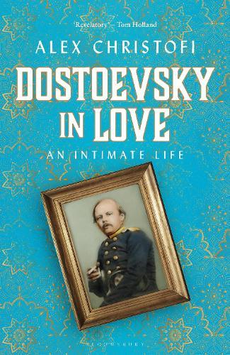 Dostoevsky in Love: An Intimate Life (Hardback)