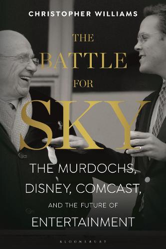 The Battle for Sky: The Murdochs, Disney, Comcast and the Future of Entertainment (Hardback)