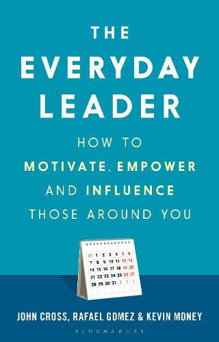 The Everyday Leader: How to Motivate, Empower and Influence Those Around You (Hardback)