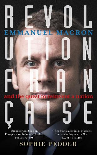 Revolution Francaise: Emmanuel Macron and the quest to reinvent a nation (Paperback)
