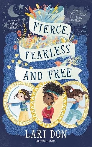 Fierce, Fearless and Free: Girls in myths and legends from around the world (Paperback)