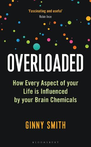 Overloaded: How Every Aspect of Your Life is Influenced by Your Brain Chemicals (Hardback)