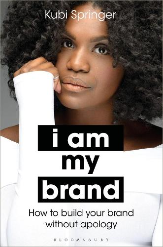 I Am My Brand: How to Build Your Brand without Apology (Hardback)