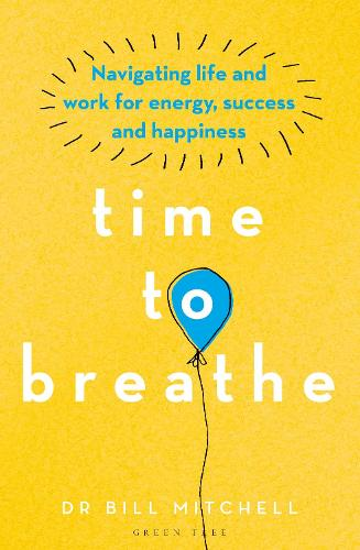 Time to Breathe: Navigating Life and Work for Energy, Success and Happiness (Paperback)