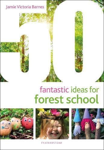 50 Fantastic Ideas for Forest School - 50 Fantastic Ideas (Paperback)