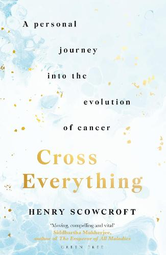 Cross Everything: A personal journey into the evolution of cancer (Hardback)