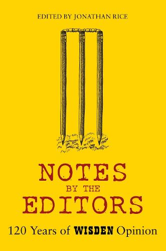 Notes By The Editors: 120 Years of Wisden Opinion (Hardback)
