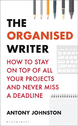 The Organised Writer: How to stay on top of all your projects and never miss a deadline - Writers' and Artists' (Paperback)