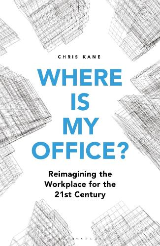Where is My Office?: Reimagining the Workplace for the 21st Century (Hardback)