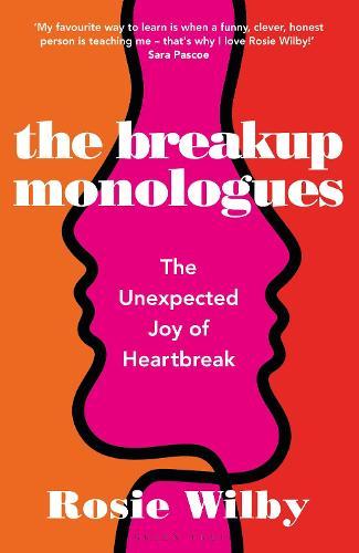 The Breakup Monologues: The Unexpected Joy of Heartbreak (Hardback)