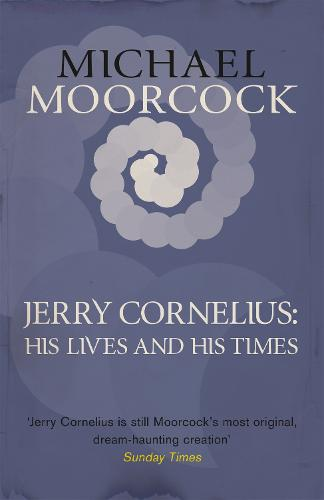 Jerry Cornelius: His Lives and His Times (Paperback)