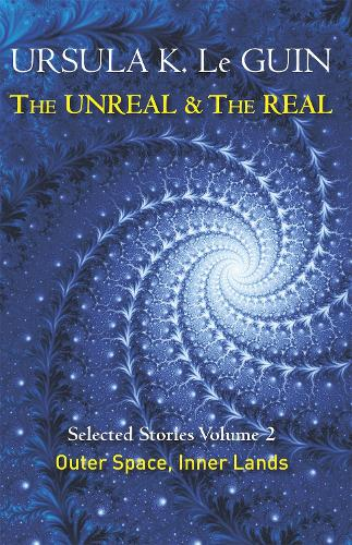 The Unreal and the Real Volume 2: Selected Stories of Ursula K. Le Guin: Outer Space & Inner Lands (Paperback)