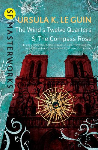 The Wind's Twelve Quarters and The Compass Rose - S.F. Masterworks (Paperback)