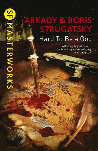 Hard To Be A God - S.F. Masterworks (Paperback)