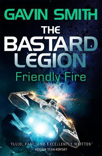 The Bastard Legion: Friendly Fire: Book 2 - The Bastard Legion (Paperback)