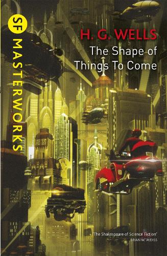 The Shape Of Things To Come - S.F. Masterworks (Paperback)