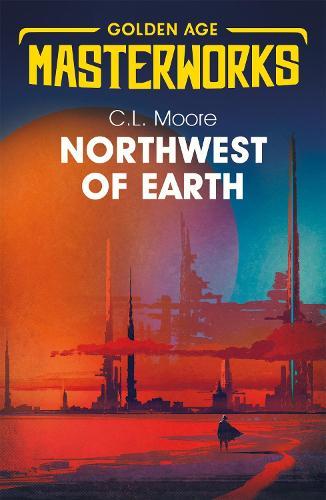 Northwest of Earth - Golden Age Masterworks (Paperback)