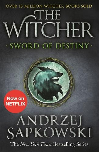 Sword of Destiny: Tales of the Witcher - Now a major Netflix show - The Witcher (Paperback)